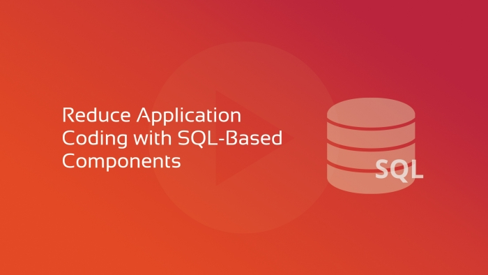 Reduce Application Coding with SQL Based Components