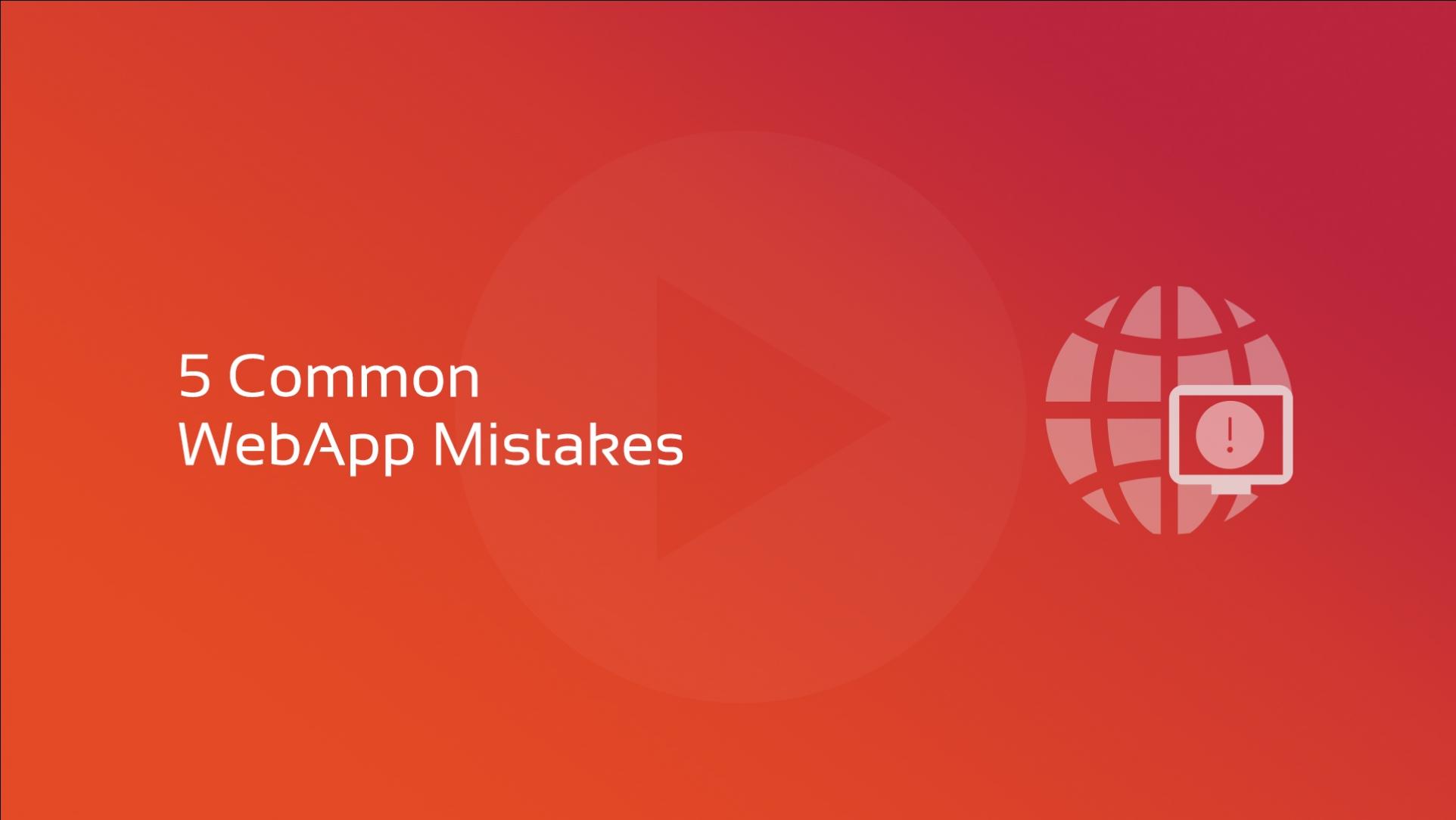 5 Common WebApp Mistakes